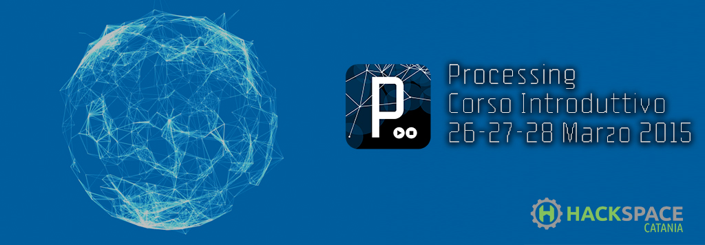 Processing Corso Base 26-27-28 Marzo 2015 - HackspaceCT